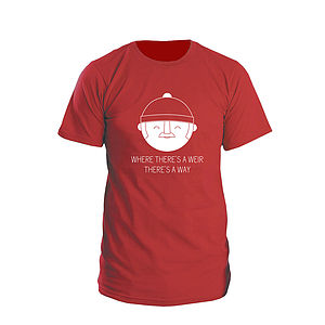 'Where There Is A Weir There's A Way' T Shirt