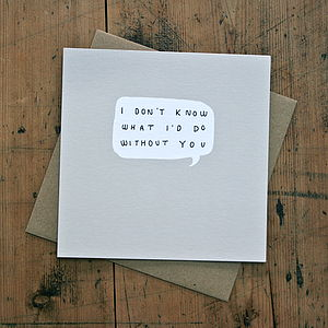 '…What I Would Do Without You' Card - cards & wrap