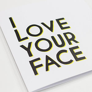 'I Love Your Face' Typographical Card