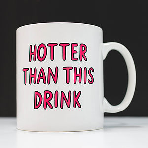 'Hotter Than This Drink' Mug - tableware