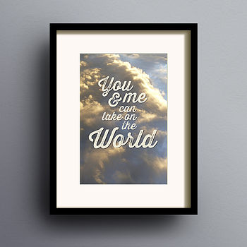 'You And Me Can Take On The World' Print