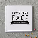'I Love Your Face' Anniversary Card