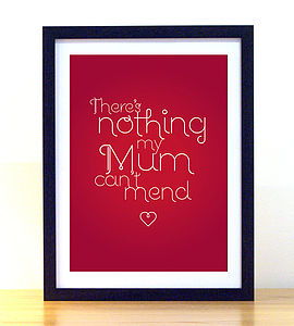 'There's Nothing My Mum Can't Mend' Print