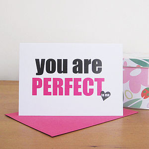 'You Are Perfect' Card - anniversary cards