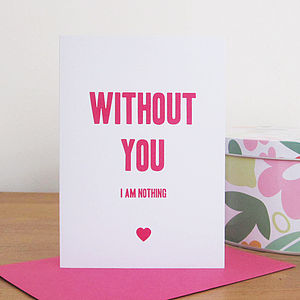 'Without You I Am Nothing' Card - anniversary cards
