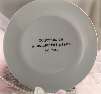 'Together Is A Wonderful Place To Be' Plate