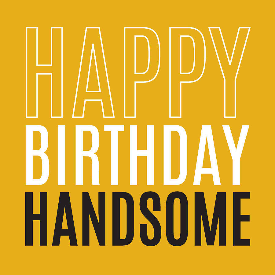 happy birthday \'handsome\' card by megan claire | notonthehighstreet.com