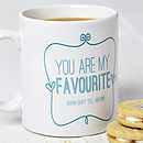 'You Are My Favourite' Typography Design Mug