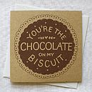 'You're The Chocolate On My Biscuit' Card