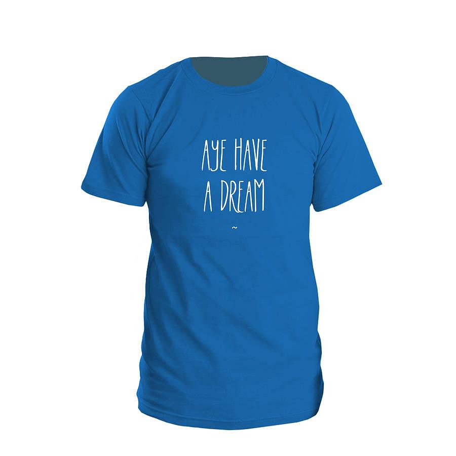 'Aye Have A Dream' Scottish T Shirt