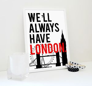 We'll Always Have London Typography Print
