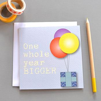 'One Whole Year Bigger' Birthday Card