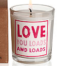 'Love You Loads And Loads ' Candle
