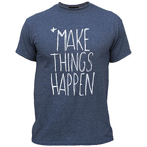 'Make Things Happen' T Shirt - men's fashion