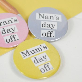 Personalised 'Mum's Day Off' Badge