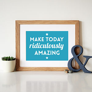 'Make Today Ridiculously Amazing' Quote Print