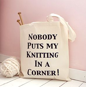 'Nobody Puts My Knitting In A Corner' Bag - mother's day gifts