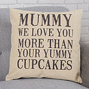 Mummy I Love You More Than Cushion