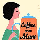 Coffee with Mum detail of print