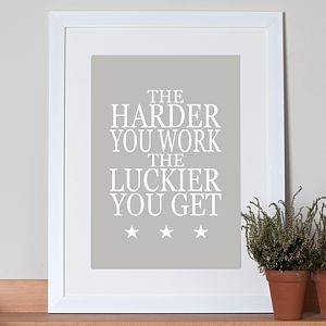 'The Harder You Work..' Poster - posters & prints
