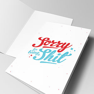 'Sorry For Being A Shit' Greeting Card - sympathy & sorry cards