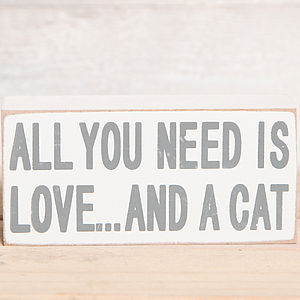 All You Need Is Love And A Cat Block Sign - decorative accessories