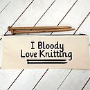 I Bloody Love Knitting Knitting Needle Bag