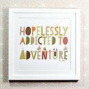 Hopelessly Addicted To Adventure Typographic Print