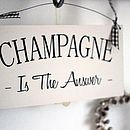 Champagne Is The Answer Sign