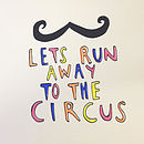 'Let's Run Away To The Circus' Screen Print