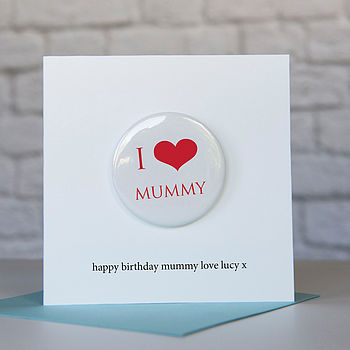 I Heart Mummy Birthday Badge Card