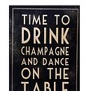 'Time To Drink Champagne And Dance' Print