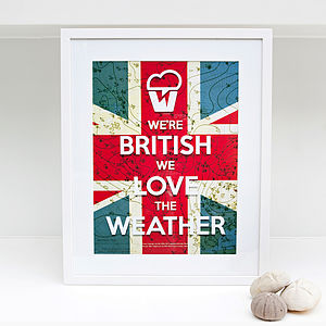 'We're British We Love The Weather' Print