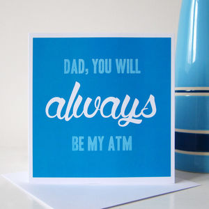 'Always Be My Atm' Card For Dad - father's day cards