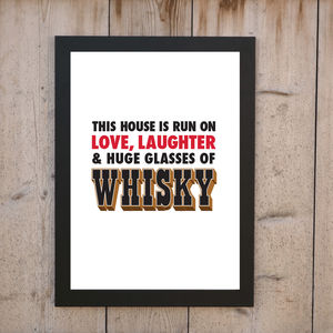 'House Is Run On Love And Whisky' Personalised Print