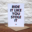 'Ride It Like You Stole It' Greetings Card