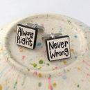 'Always Right Never Wrong' Cufflinks