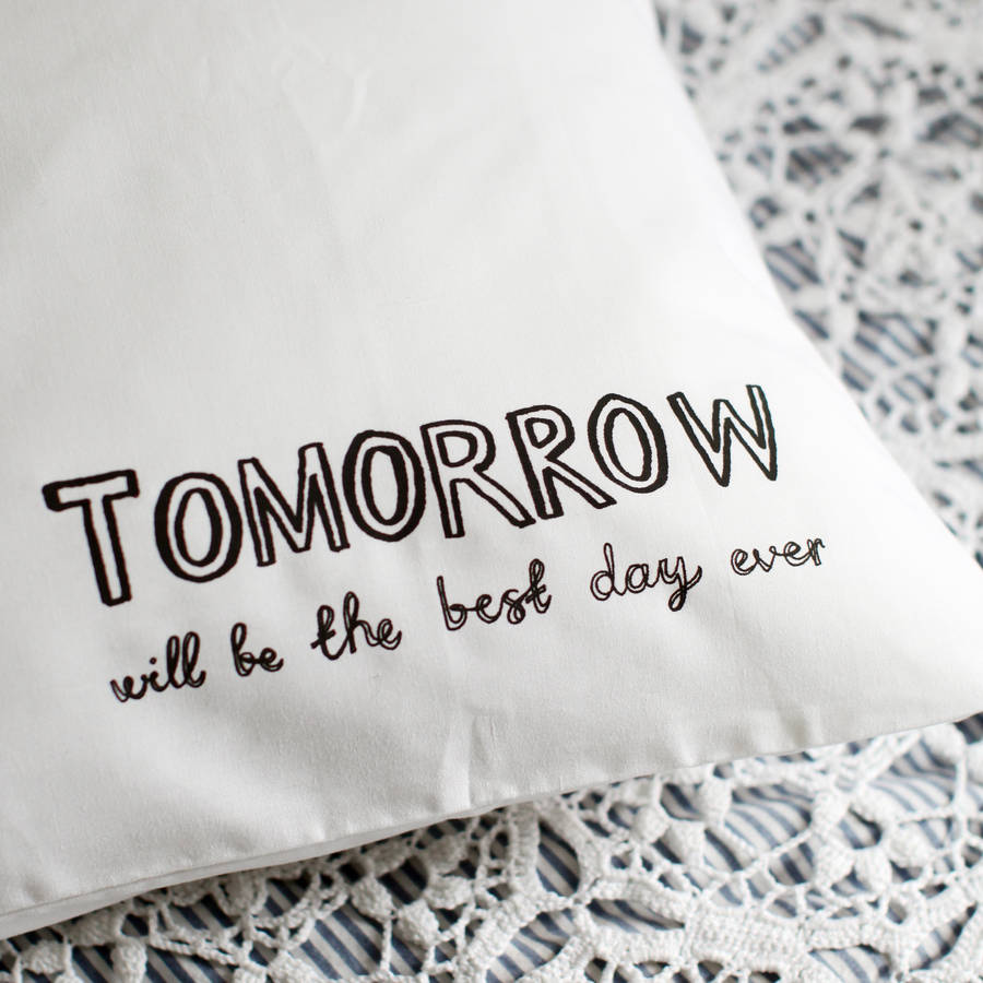 We're sorry,               'Tomorrow Will Be The Best Day' Pillowcase is no longer available             'Tomorrow Will Be The Best Day' Pillowcase