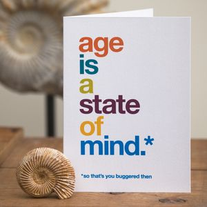 Funny 'Age Is A State Of Mind' Birthday Card - view all sale items