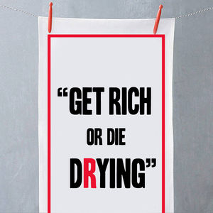 'Get Rich Or Die Drying' Tea Towel - kitchen accessories