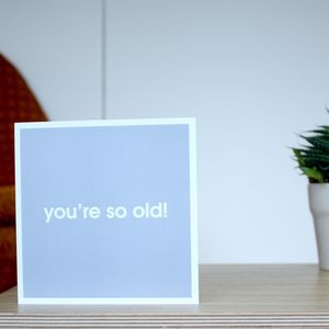 'You're So Old' Greetings Card