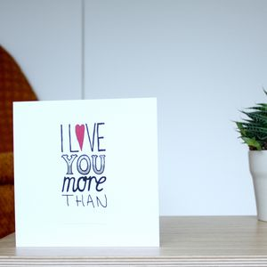 'I Love You More Than' Greetings Card