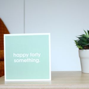 'Happy Forty Something' Card