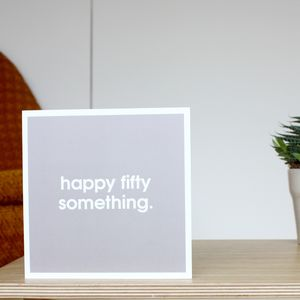 'Happy Fifty Something' Card - gifts