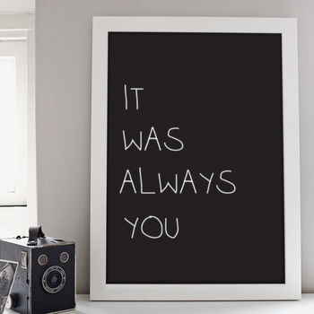 It Was Always You Print