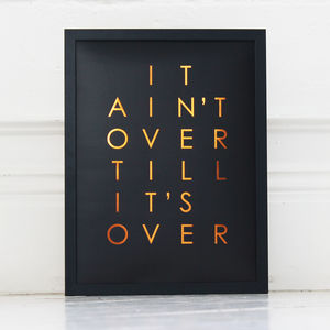'It Ain't Over Till It's Over' Copper Foil Poster
