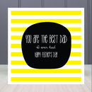 'You Are The Best Dad I Ever Had' Greeting Card