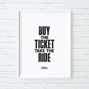 'Buy The Ticket Take The Ride' Print - typography