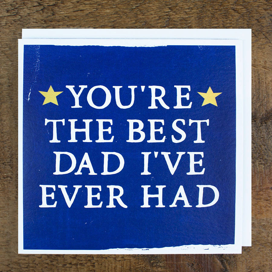best dad i've ever had' father's day card by zoe brennan ...