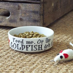 'Feed Me Or The Goldfish Gets It' Cat Bowl - food, feeding & treats